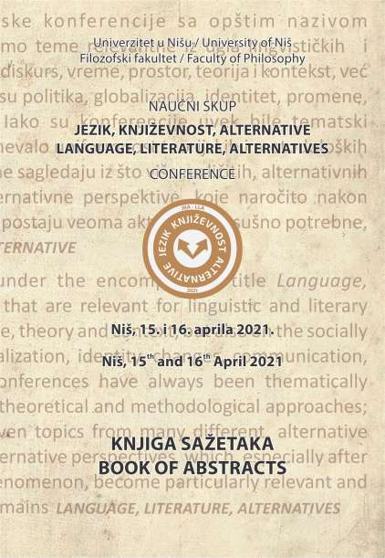 JEZIK, KNJIŽEVNOST, ALTERNATIVE/LANGUAGE, LITERATURE, ALTERNATIVES,  Naučni skup/Conference,  Niš, 15–16. April 2021. Knjiga sažetaka/Book of Abstracts